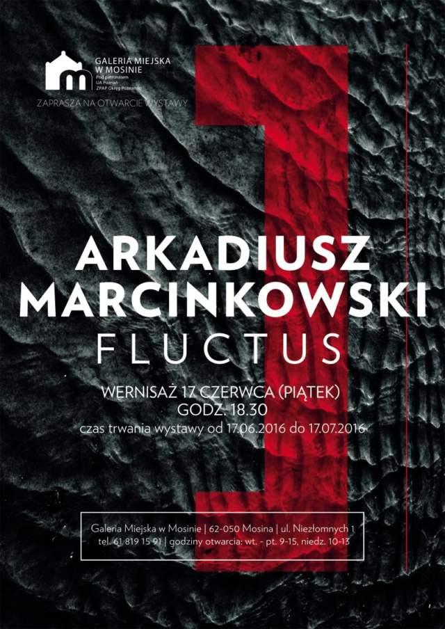 """wystawa Arkadiusza Marcinkowskiego pt. """"Fluctus"""" - plakat"""