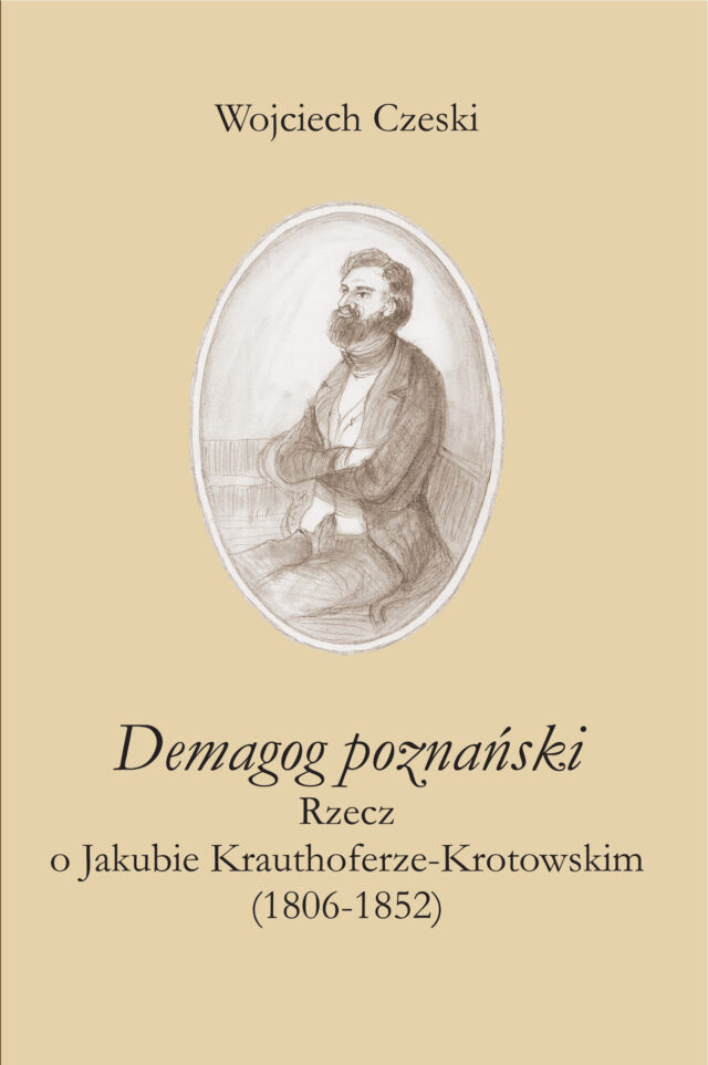 """Książka """"Demagog poznański"""". Rzecz o Jakubie Krauthoferze-Krotowskim"""