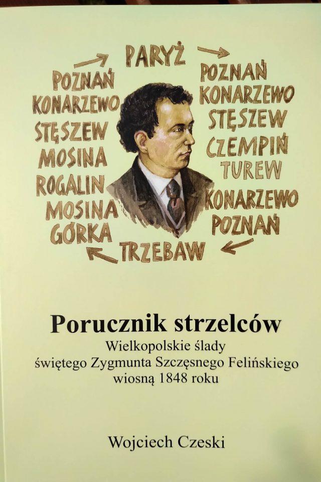 Porucznik Strzelców. Wielkopolskie ślady świętego Zygmunta Szczęsnego Felińskiego wiosną 1848 roku - Wojciech Czeski